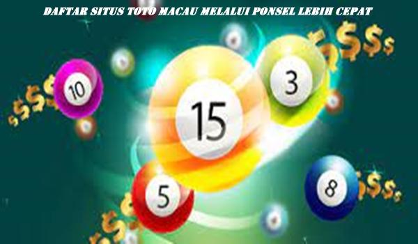 Daftar Situs Toto Macau Melalui Ponsel Lebih Cepat